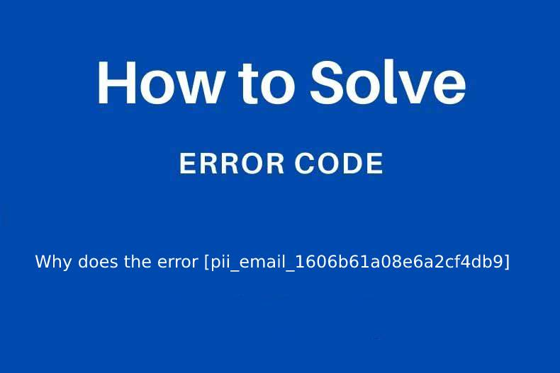 Why does the error [pii_email_1606b61a08e6a2cf4db9] occur?