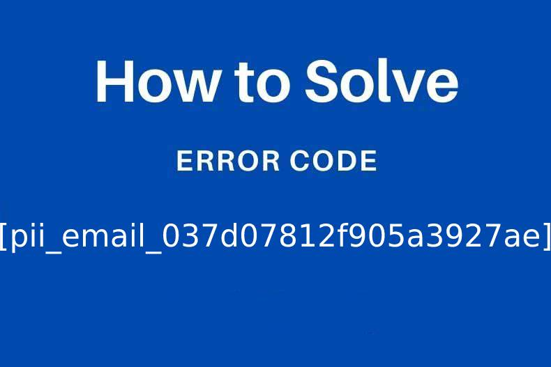 How to fix Error Code [pii_email_037d07812f905a3927ae]