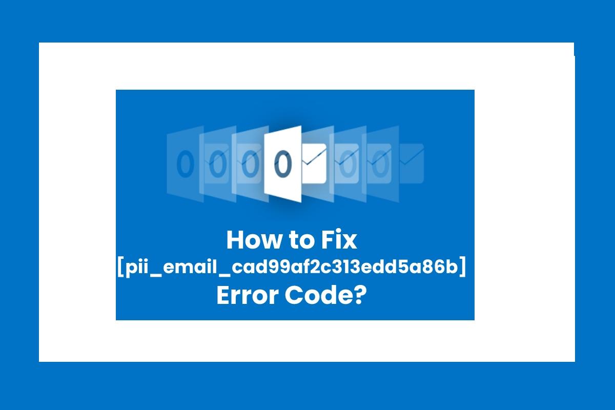 How to Fix [pii_email_cad99af2c313edd5a86b] Error Code?