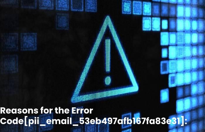 Reasons for the Error Code[pii_email_53eb497afb167fa83e31]_