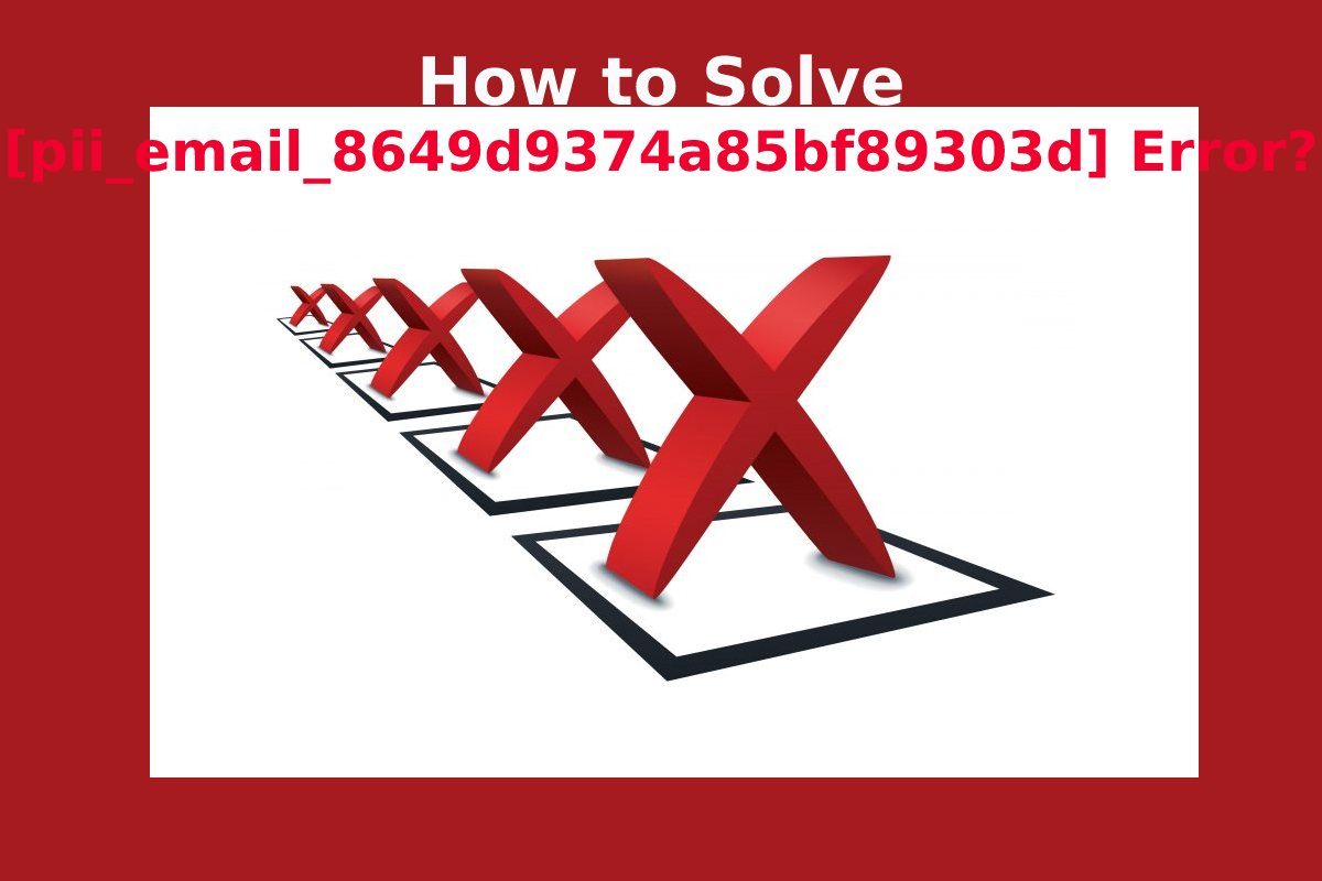 How to Solve [pii_email_8649d9374a85bf89303d] Error?