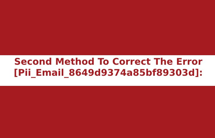 Second Method To Correct The Error [Pii_Email_8649d9374a85bf89303d]: