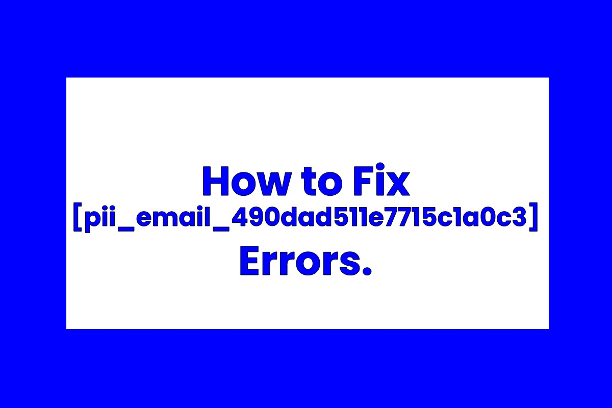 How to Fix [pii_email_490dad511e7715c1a0c3] Errors.