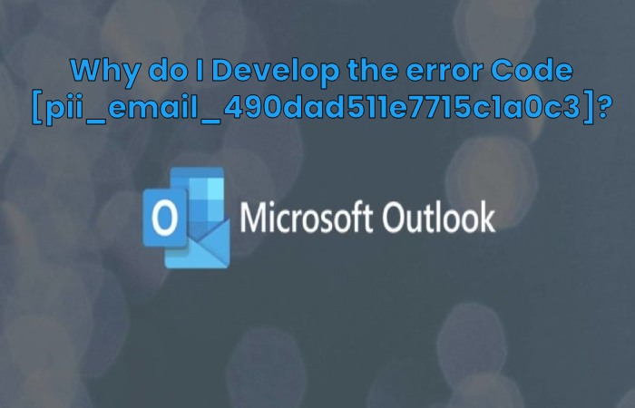 Why do I Develop the error Code [pii_email_490dad511e7715c1a0c3]?