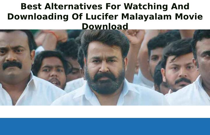 Best Alternatives For Watching And Downloading Of Lucifer Malayalam Movie Download