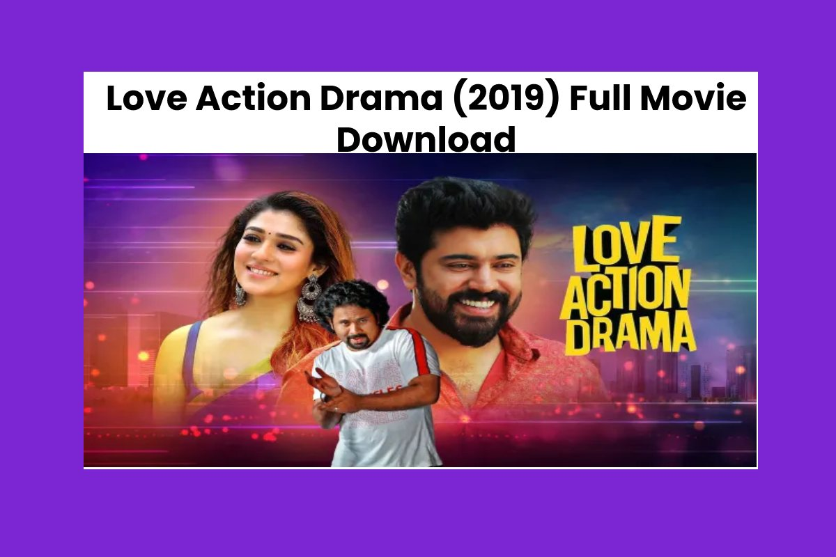 Love Action Drama (2019) Full Movie Download