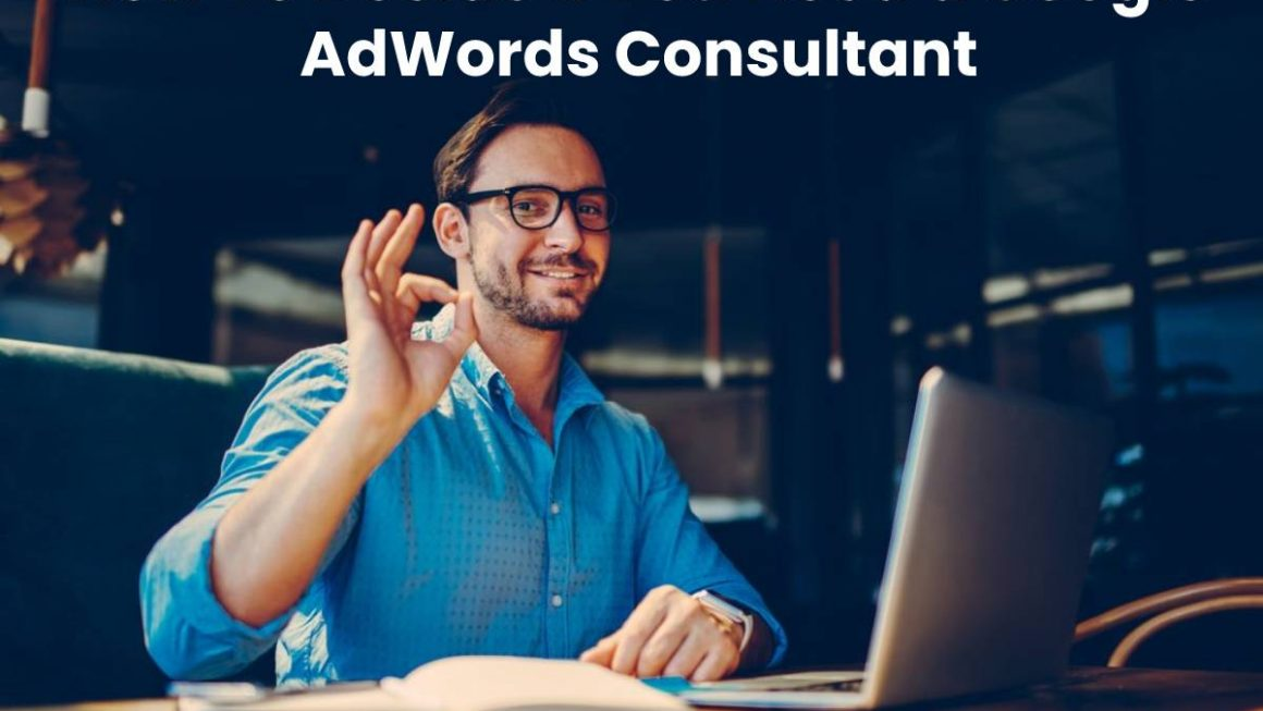 How To Decide If You Need a Google AdWords Consultant